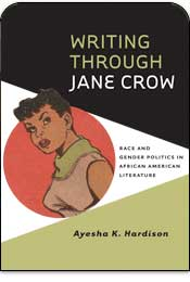 Writing Through Jane Crow: Race and Gender Politics in African American Literature